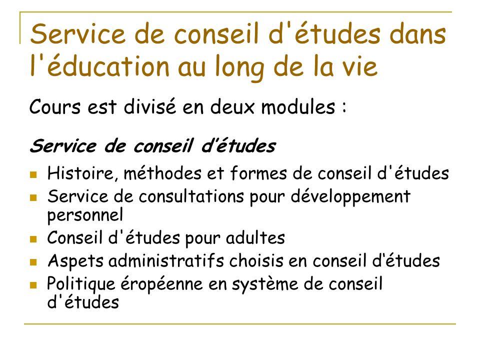 Service de conseil d'études dans l'éducation au long de la vie Cours est divisé en deux modules : Service de conseil détudes Histoire, méthodes et for
