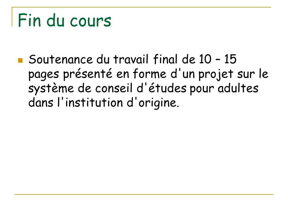 Fin du cours Soutenance du travail final de 10 – 15 pages présenté en forme d'un projet sur le système de conseil d'études pour adultes dans l'institu