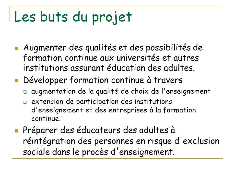 Les buts du projet Augmenter des qualités et des possibilités de formation continue aux universités et autres institutions assurant éducation des adul