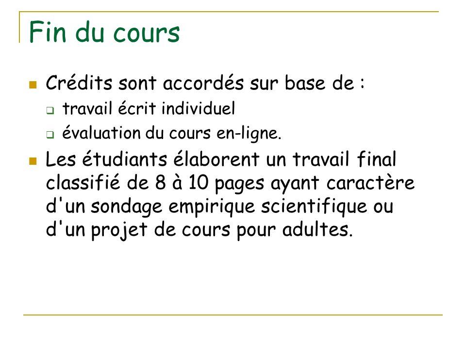Fin du cours Crédits sont accordés sur base de : travail écrit individuel évaluation du cours en-ligne. Les étudiants élaborent un travail final class
