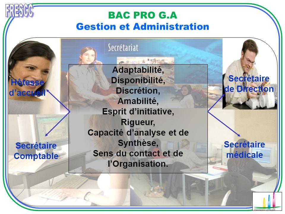 BAC PRO G.A Gestion et Administration Adaptabilité, Disponibilité, Discrétion, Amabilité, Esprit dinitiative, Rigueur, Capacité danalyse et de Synthès