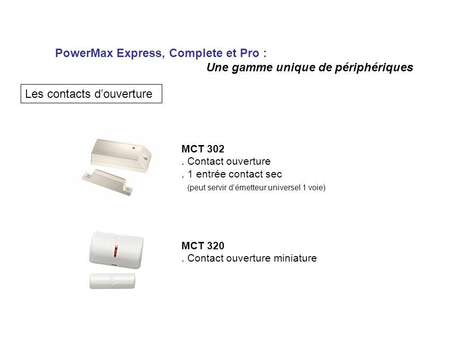 PowerMax Express, Complete et Pro : Une gamme unique de périphériques Les contacts douverture MCT 302.