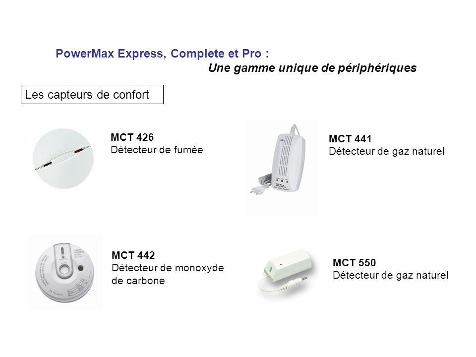 PowerMax Express, Complete et Pro : Une gamme unique de périphériques Les capteurs de confort MCT 426 Détecteur de fumée MCT 442 Détecteur de monoxyde de carbone MCT 441 Détecteur de gaz naturel MCT 550 Détecteur de gaz naturel