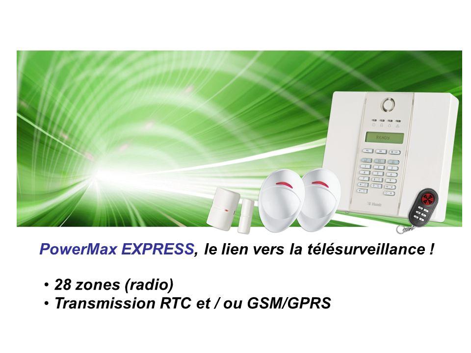PowerMax EXPRESS, le lien vers la télésurveillance ! 28 zones (radio) Transmission RTC et / ou GSM/GPRS