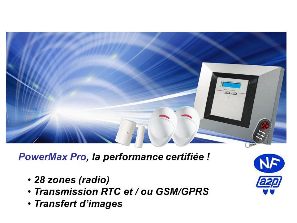 PowerMax Pro, la performance certifiée ! 28 zones (radio) Transmission RTC et / ou GSM/GPRS Transfert dimages