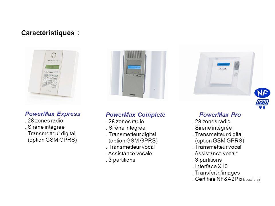 Caractéristiques : PowerMax Express. 28 zones radio. Sirène intégrée. Transmetteur digital (option GSM GPRS) PowerMax Complete. 28 zones radio. Sirène