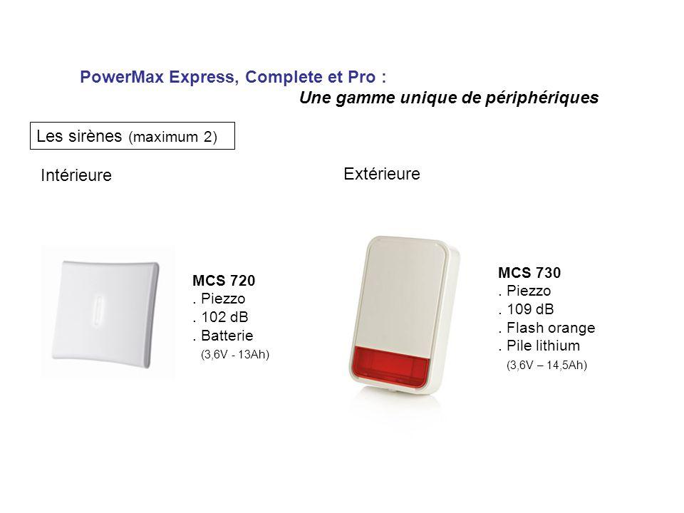 PowerMax Express, Complete et Pro : Une gamme unique de périphériques Les sirènes (maximum 2) Intérieure Extérieure MCS 720. Piezzo. 102 dB. Batterie