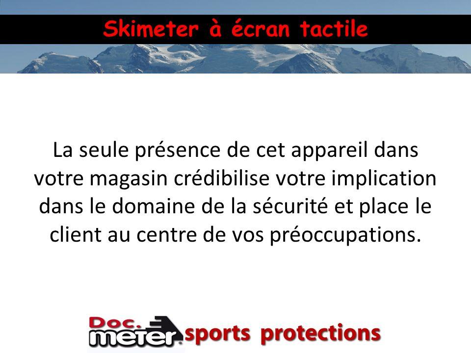 Skimeter à écran tactile La seule présence de cet appareil dans votre magasin crédibilise votre implication dans le domaine de la sécurité et place le