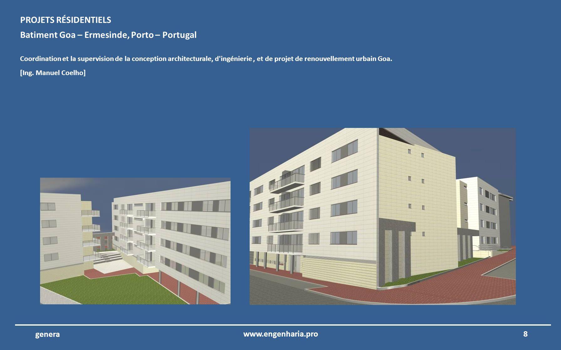 8www.engenharia.pro genera Batiment Goa – Ermesinde, Porto – Portugal Coordination et la supervision de la conception architecturale, d ingénierie, et de projet de renouvellement urbain Goa.
