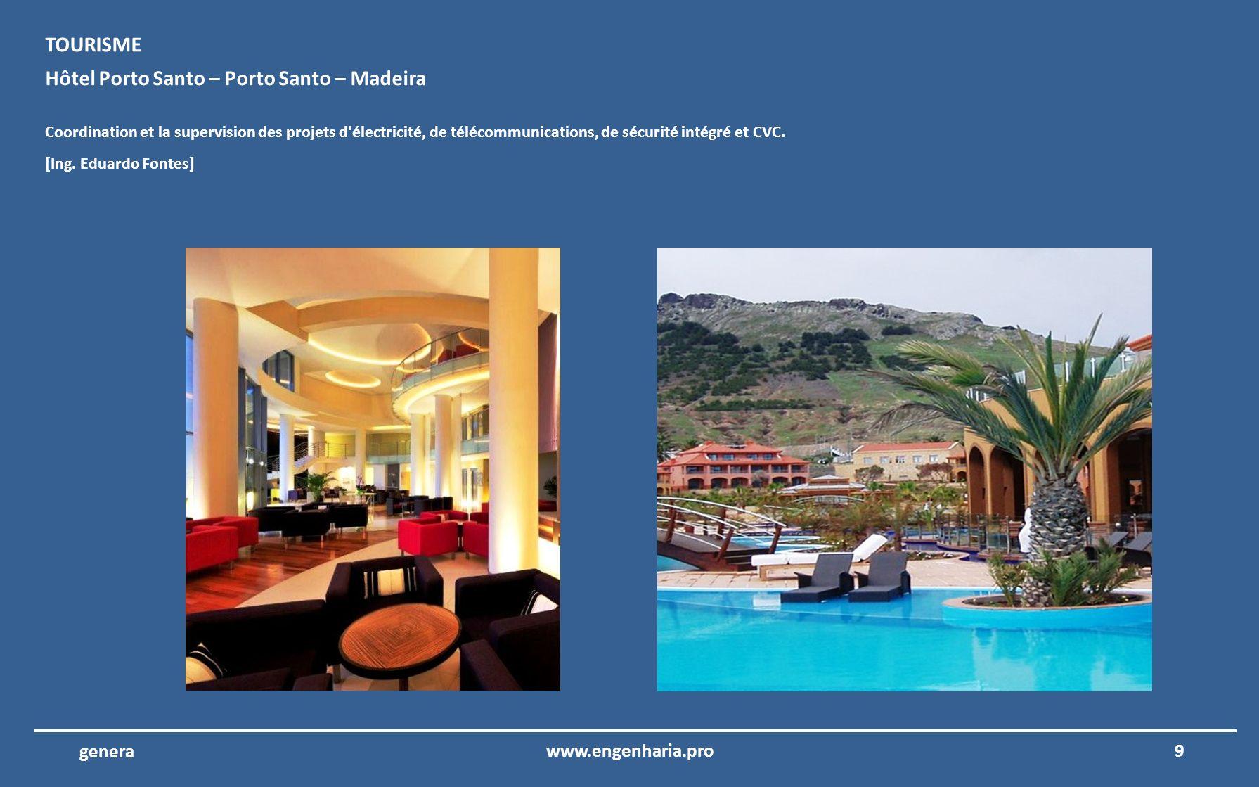 9www.engenharia.pro genera Hôtel Porto Santo – Porto Santo – Madeira Coordination et la supervision des projets d électricité, de télécommunications, de sécurité intégré et CVC.