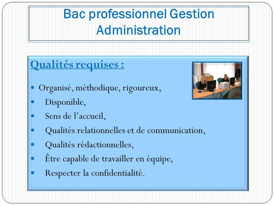 Bac professionnel Gestion Administration Qualités requises : Organisé, méthodique, rigoureux, Disponible, Sens de laccueil, Qualités relationnelles et