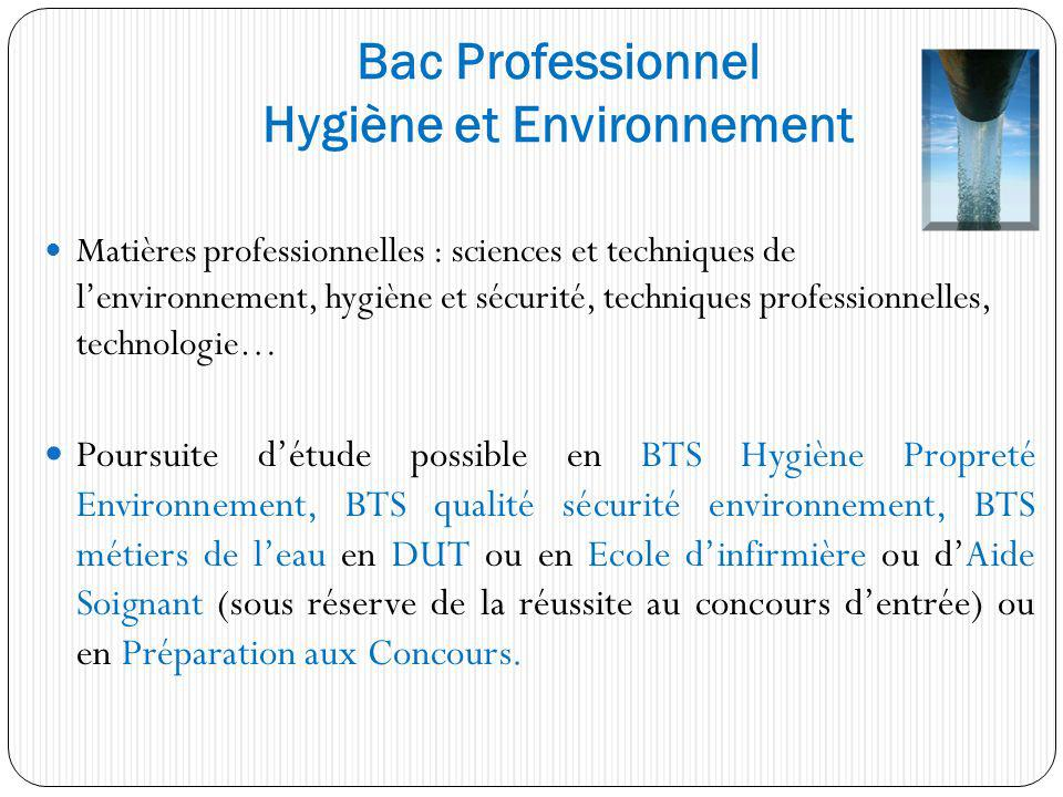 Matières professionnelles : sciences et techniques de lenvironnement, hygiène et sécurité, techniques professionnelles, technologie… Poursuite détude