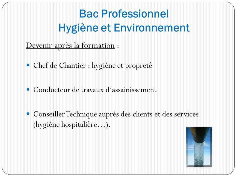 Bac Professionnel Hygiène et Environnement Devenir après la formation : Chef de Chantier : hygiène et propreté Conducteur de travaux dassainissement C
