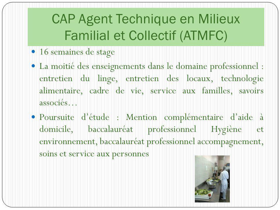 CAP Agent Technique en Milieux Familial et Collectif (ATMFC) 16 semaines de stage La moitié des enseignements dans le domaine professionnel : entretie