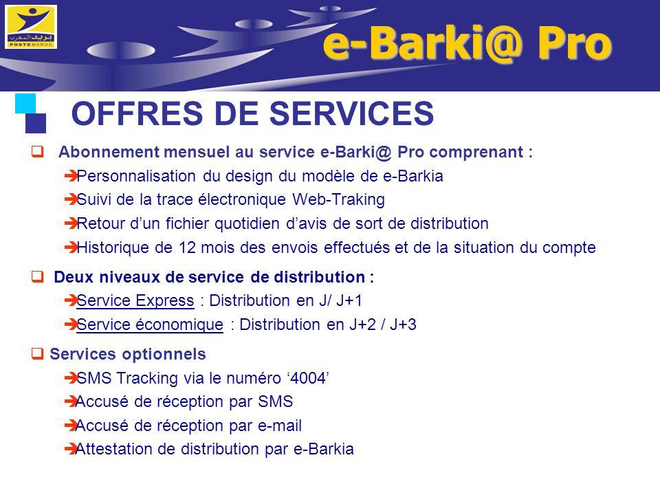 OFFRES DE SERVICES Abonnement mensuel au service e-Barki@ Pro comprenant : Personnalisation du design du modèle de e-Barkia Suivi de la trace électron