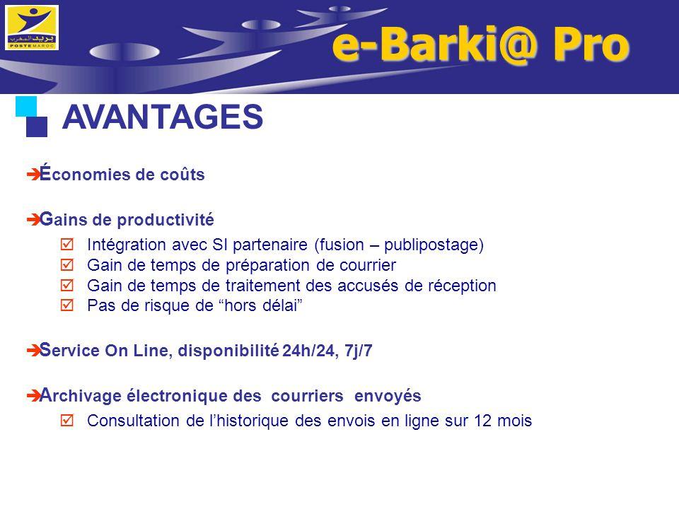e-Barki@ Pro AVANTAGES É conomies de coûts G ains de productivité Intégration avec SI partenaire (fusion – publipostage) Gain de temps de préparation