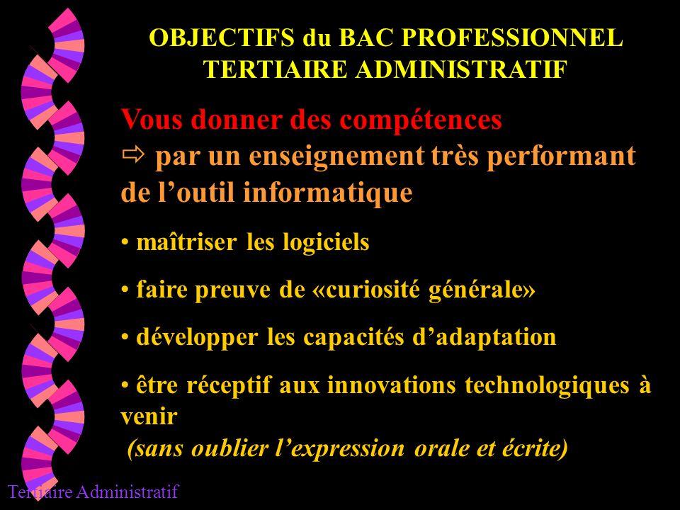 OBJECTIFS du BAC PROFESSIONNEL TERTIAIRE ADMINISTRATIF Vous donner des compétences par un enseignement très performant de loutil informatique maîtrise