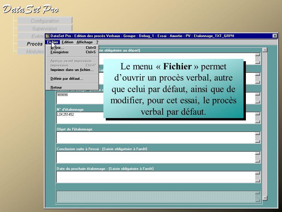Modules externes Procès Verbaux Evénements Supervision DataSet Pro Configuration Le menu « Fichier » permet douvrir un procès verbal, autre que celui