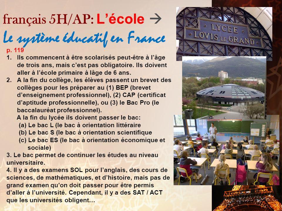 français 5H/AP: Lécole Le système éducatif en France p. 117 4. Non, on sépare la religion complètement de lécole publique…mais les écoles privées sont