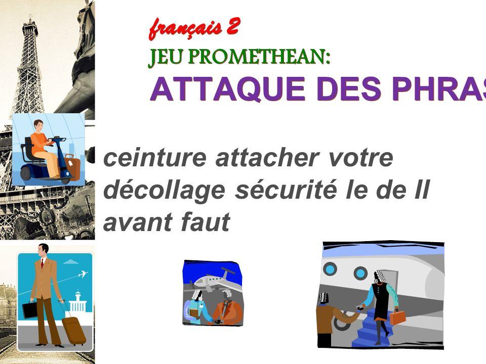 français 2 JEU PROMETHEAN: ATTAQUE DES PHRASES! nous lair plats (aller) de Lhôtesse déjeuner le que les ramasser (prendre) parce