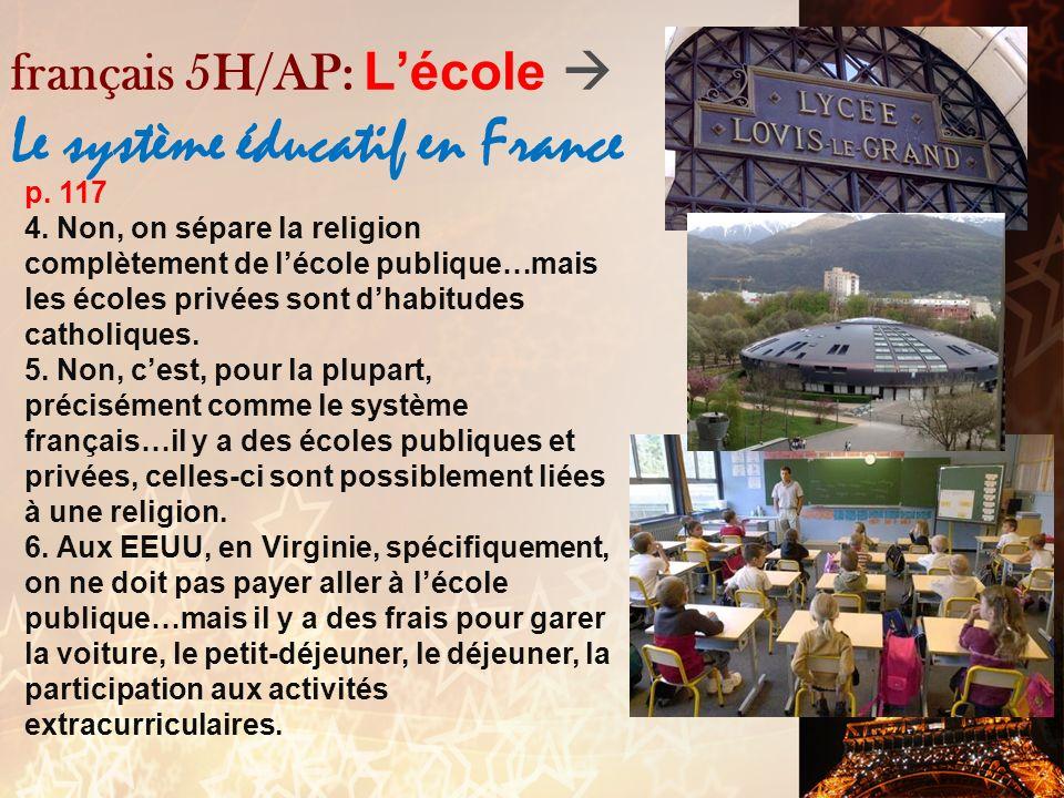 français 5H/AP: Lécole Le système éducatif en France p. 117 1.(a) V (b) V (c) F…peut-être VRAI! Pourquoi? (d) F…jusquà quel âge? (e) F…la laïcité veut