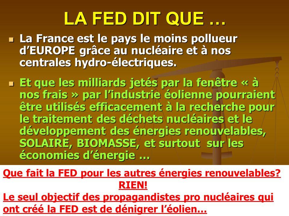 LA FED DIT QUE … La France est le pays le moins pollueur dEUROPE grâce au nucléaire et à nos centrales hydro-électriques. La France est le pays le moi