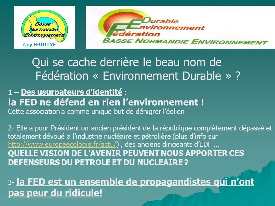 Guy FEUILLYE Qui se cache derrière le beau nom de Fédération « Environnement Durable » ? 1 – Des usurpateurs didentité : la FED ne défend en rien lenv