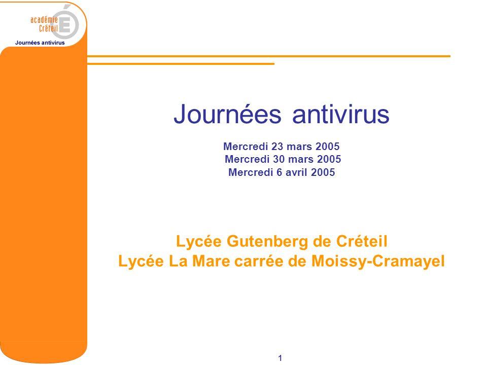 1 Journées antivirus Lycée Gutenberg de Créteil Lycée La Mare carrée de Moissy-Cramayel Mercredi 23 mars 2005 Mercredi 30 mars 2005 Mercredi 6 avril 2