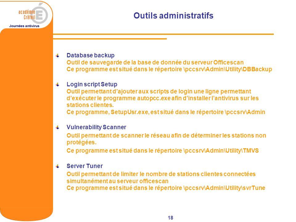 18 Outils administratifs Database backup Outil de sauvegarde de la base de donnée du serveur Officescan Ce programme est situé dans le répertoire \pcc