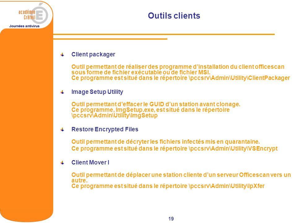 19 Outils clients Client packager Outil permettant de réaliser des programme dinstallation du client officescan sous forme de fichier exécutable ou de