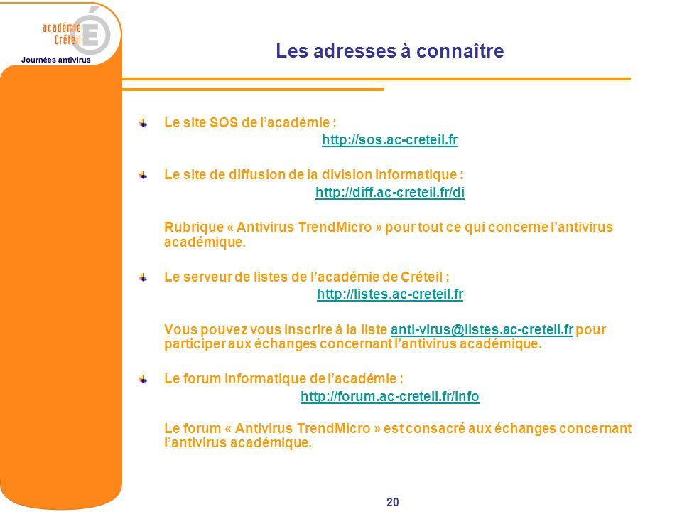 20 Les adresses à connaître Le site SOS de lacadémie : http://sos.ac-creteil.fr Le site de diffusion de la division informatique : http://diff.ac-cret