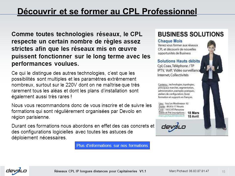 15 Marc Pichaud 06.83.87.81.47 Réseaux CPL IP longues distances pour Capitaineries V1.1 Découvrir et se former au CPL Professionnel Comme toutes techn