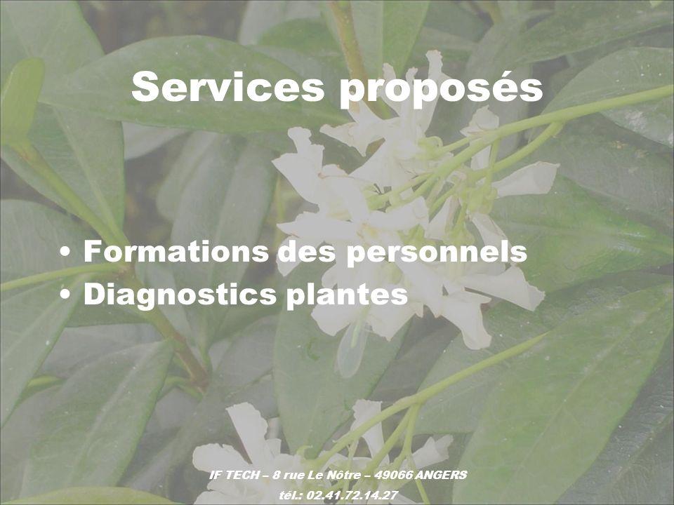 Services proposés Formations des personnels Diagnostics plantes IF TECH – 8 rue Le Nôtre – 49066 ANGERS tél.: 02.41.72.14.27
