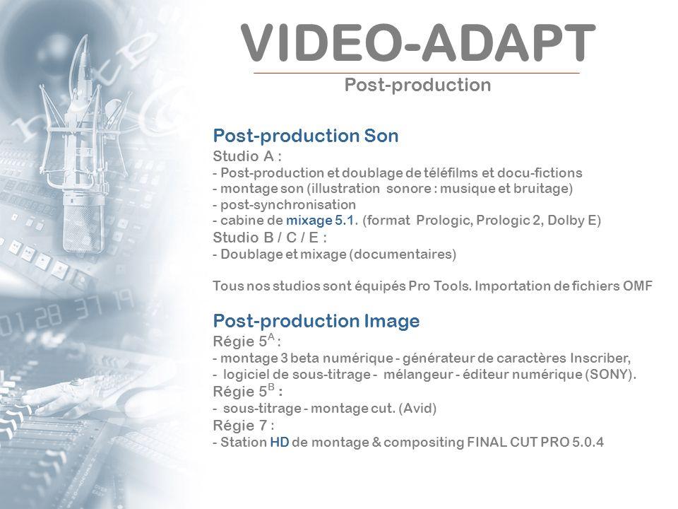 VIDEO-ADAPT Post-production Post-production Son Studio A : - Post-production et doublage de téléfilms et docu-fictions - montage son (illustration son