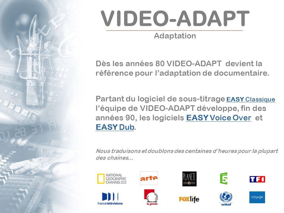 Dès les années 80 VIDEO-ADAPT devient la référence pour ladaptation de documentaire. Partant du logiciel de sous-titrage EASY Classique léquipe de VID