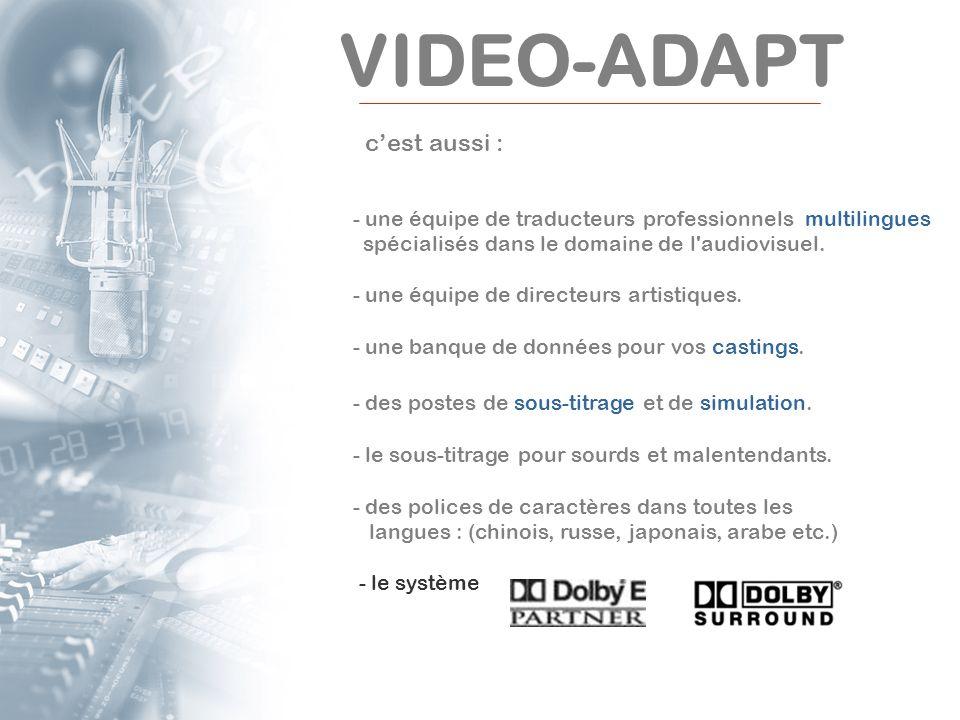 VIDEO-ADAPT cest aussi : - une équipe de traducteurs professionnels multilingues spécialisés dans le domaine de l'audiovisuel. - une équipe de directe