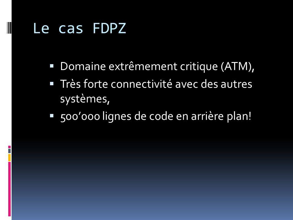 Le cas FDPZ Domaine extrêmement critique (ATM), Très forte connectivité avec des autres systèmes, 500000 lignes de code en arrière plan!