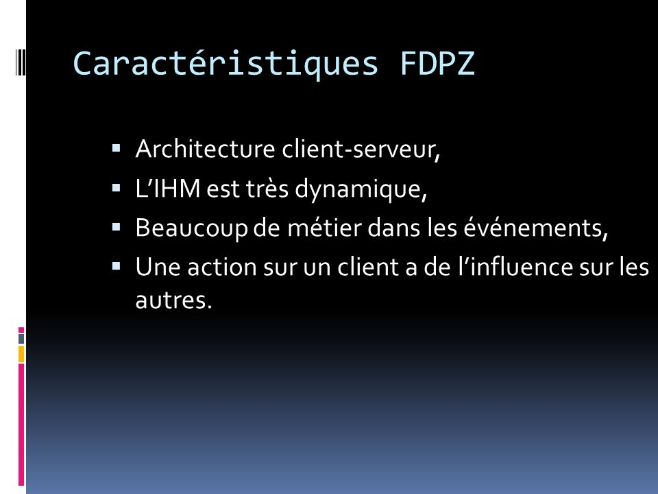 Caractéristiques FDPZ Architecture client-serveur, LIHM est très dynamique, Beaucoup de métier dans les événements, Une action sur un client a de linfluence sur les autres.