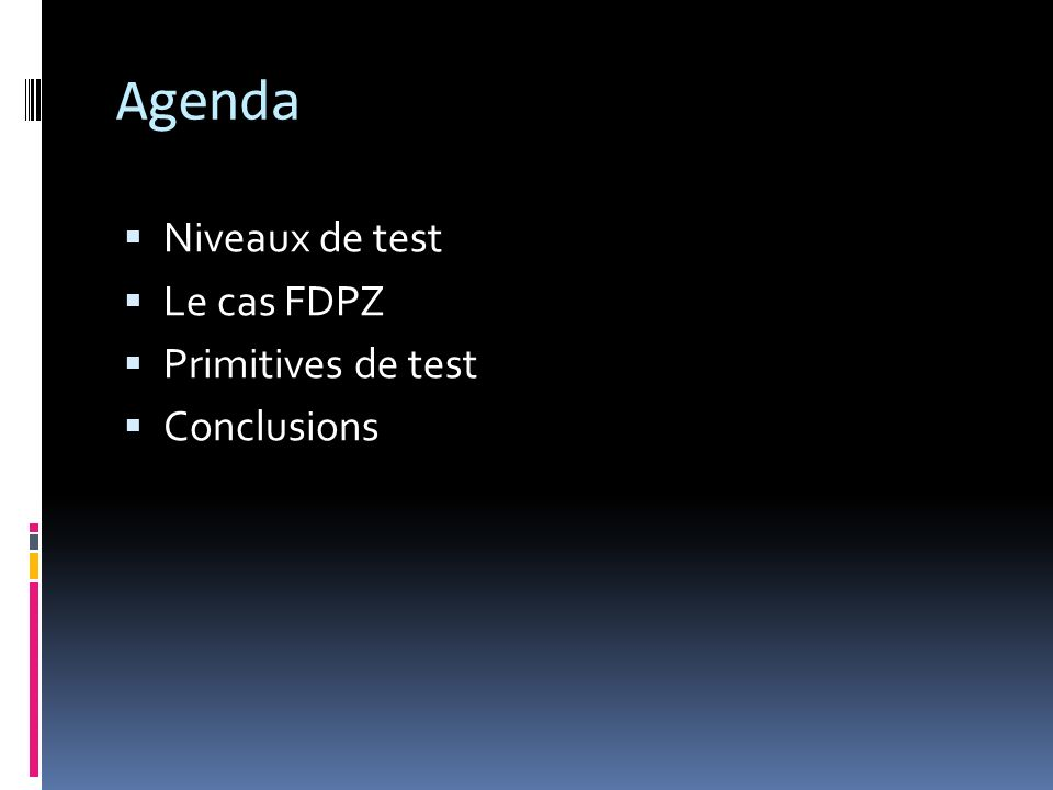 Agenda Niveaux de test Le cas FDPZ Primitives de test Conclusions