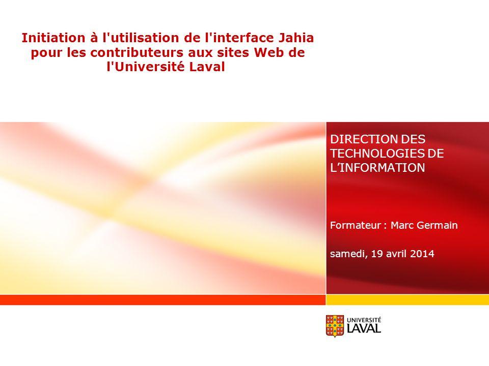Initiation à l'utilisation de l'interface Jahia pour les contributeurs aux sites Web de l'Université Laval DIRECTION DES TECHNOLOGIES DE LINFORMATION