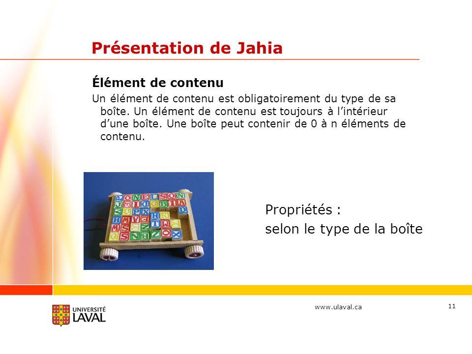 www.ulaval.ca 11 Présentation de Jahia Élément de contenu Un élément de contenu est obligatoirement du type de sa boîte. Un élément de contenu est tou