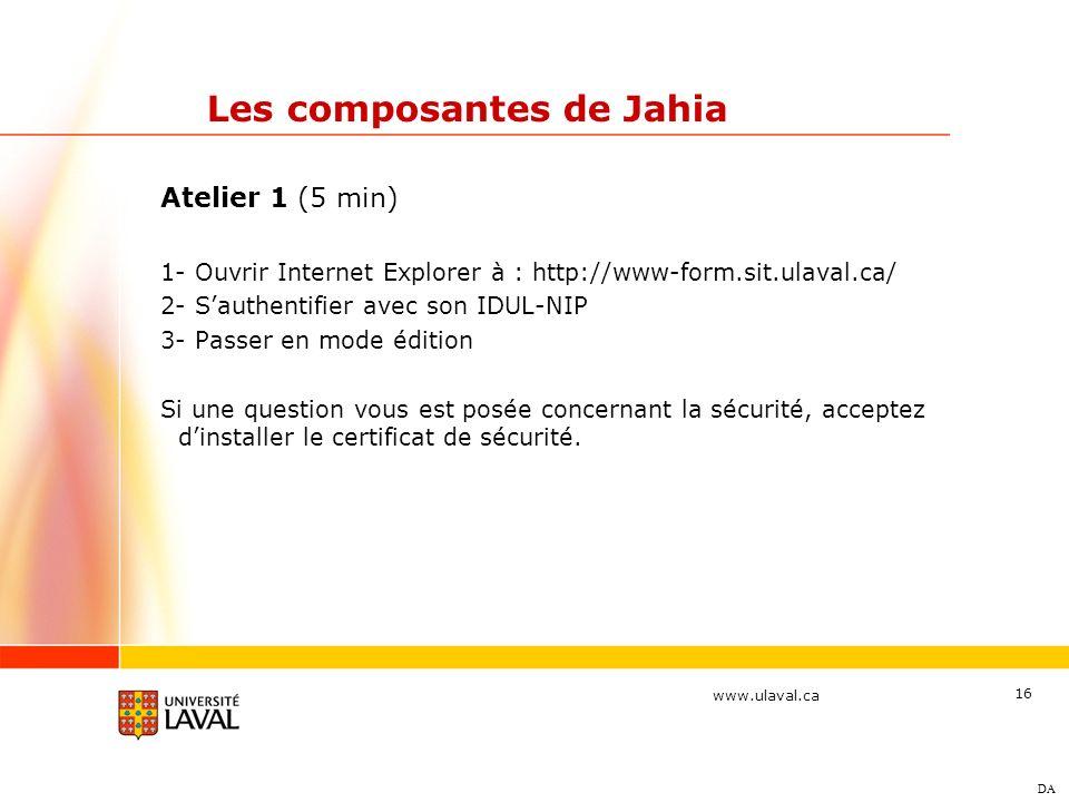 www.ulaval.ca 16 Atelier 1 (5 min) 1- Ouvrir Internet Explorer à : http://www-form.sit.ulaval.ca/ 2- Sauthentifier avec son IDUL-NIP 3- Passer en mode