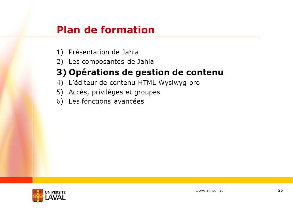 www.ulaval.ca 25 Plan de formation 1)Présentation de Jahia 2)Les composantes de Jahia 3)Opérations de gestion de contenu 4)Léditeur de contenu HTML Wy