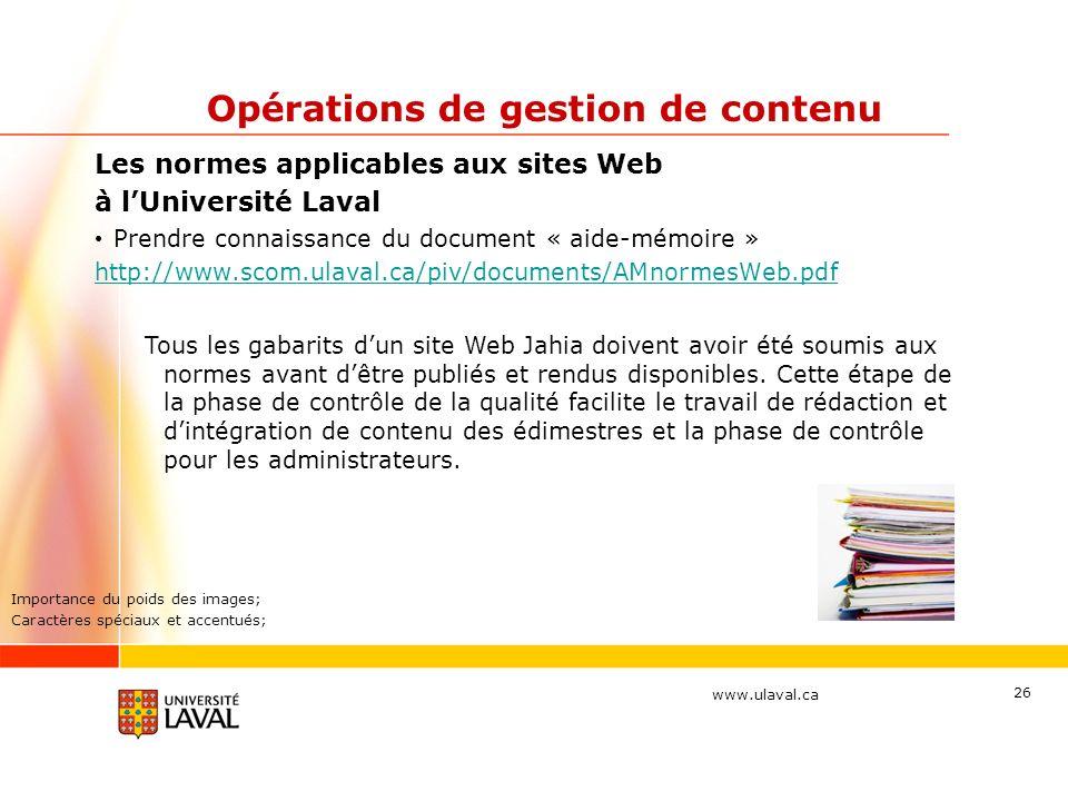 www.ulaval.ca 26 Opérations de gestion de contenu Les normes applicables aux sites Web à lUniversité Laval Prendre connaissance du document « aide-mém