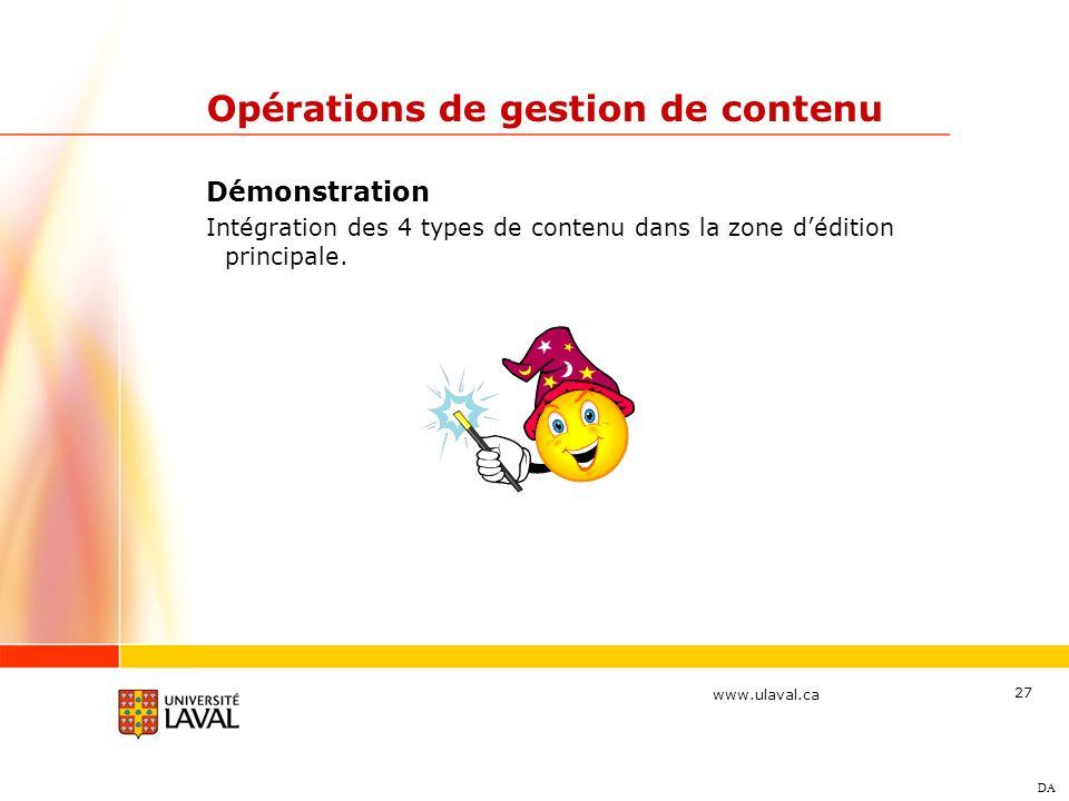 www.ulaval.ca 27 Opérations de gestion de contenu Démonstration Intégration des 4 types de contenu dans la zone dédition principale. DA