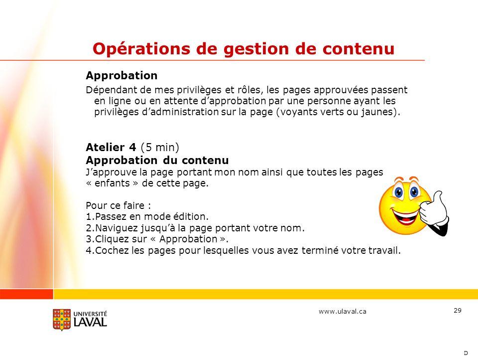 www.ulaval.ca 29 Opérations de gestion de contenu Approbation Dépendant de mes privilèges et rôles, les pages approuvées passent en ligne ou en attent