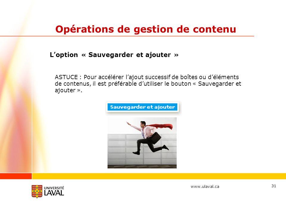 www.ulaval.ca 31 Opérations de gestion de contenu Loption « Sauvegarder et ajouter » ASTUCE : Pour accélérer lajout successif de boîtes ou déléments d