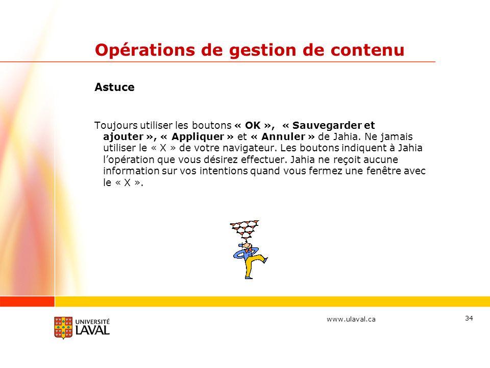 www.ulaval.ca 34 Opérations de gestion de contenu Astuce Toujours utiliser les boutons « OK », « Sauvegarder et ajouter », « Appliquer » et « Annuler