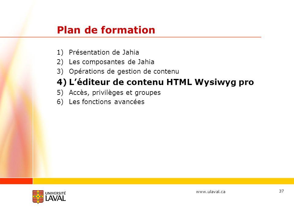 www.ulaval.ca 37 Plan de formation 1)Présentation de Jahia 2)Les composantes de Jahia 3)Opérations de gestion de contenu 4)Léditeur de contenu HTML Wy