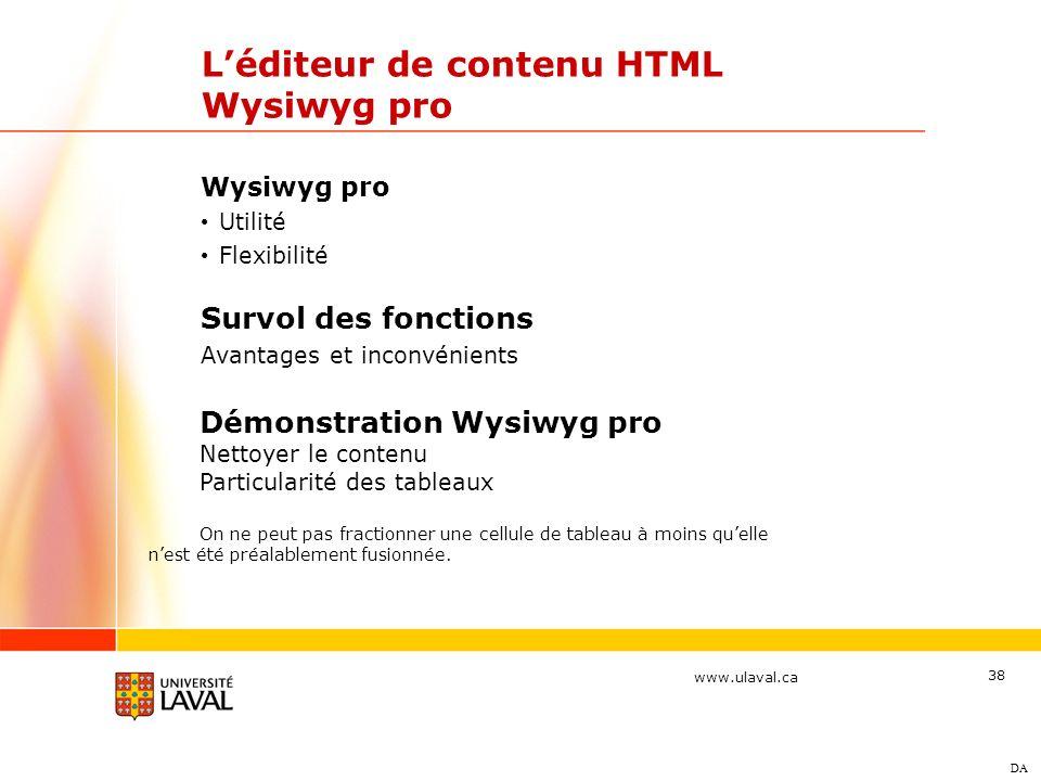 www.ulaval.ca 38 Léditeur de contenu HTML Wysiwyg pro Wysiwyg pro Utilité Flexibilité Survol des fonctions Avantages et inconvénients DA Démonstration